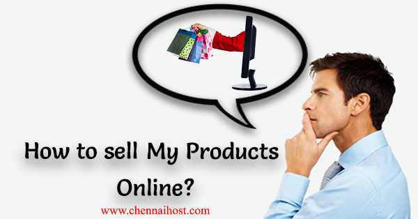 HOW TO SELL MY PRODUCTS ONLINE ?